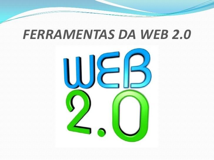 FERRAMENTAS DA WEB 2.0<br />