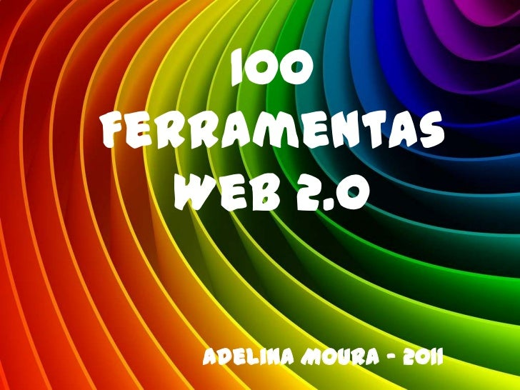 100Ferramentas   Web 2.0   Adelina Moura - 2011