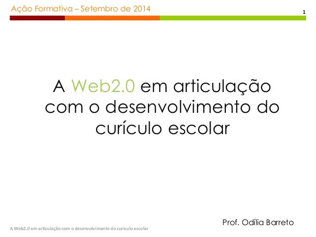 Ação Formativa – Setembro de 2014  A Web2.0 em articulação com o desenvolvimento do curiculo escolar  1  A Web2.0 em artic...