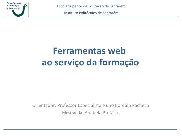 Escola Superior de Educação de Santarém               Instituto Politécnico de Santarém      Ferramentas web    ao serviço...