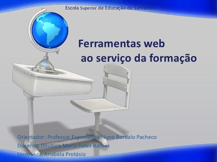 Escola Superior de Educação de Santarém                        Ferramentas web                         ao serviço da forma...