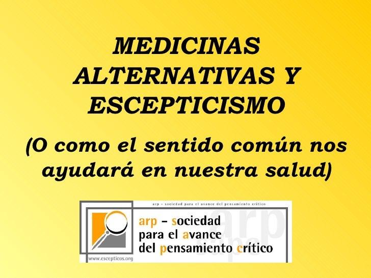 MEDICINAS ALTERNATIVAS Y ESCEPTICISMO (O como el sentido común nos ayudará en nuestra salud)