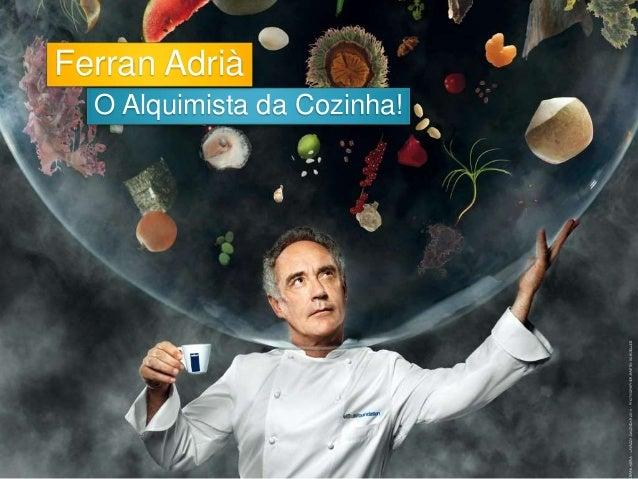 Ferran Adrià  O Alquimista da Cozinha!
