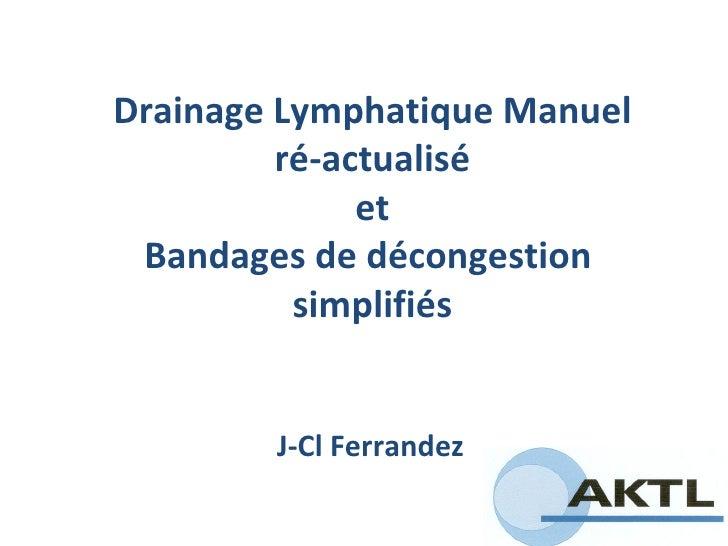 Drainage Lymphatique Manuel  ré-actualisé  et Bandages de décongestion  simplifiés J-Cl Ferrandez