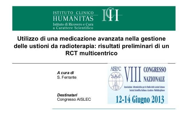 A cura di S.Ferrante Destinatari CongressoAISLEC Utilizzo di una medicazione avanzata nella gestione delle ustioni da...