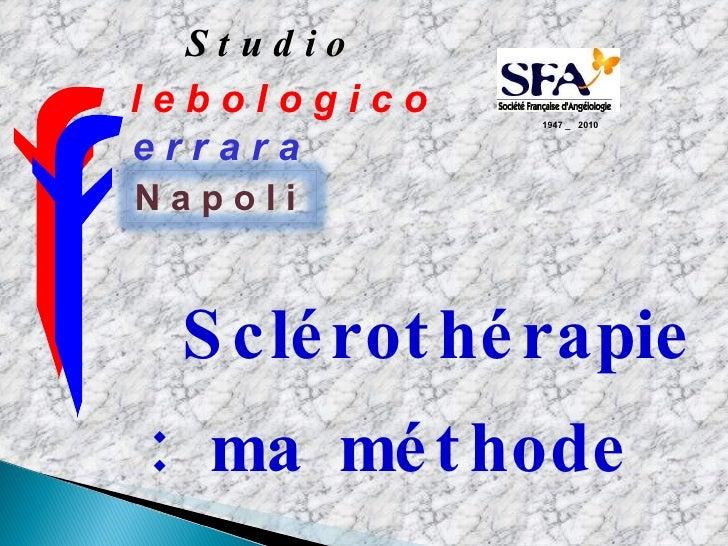 Sclérothérapie : ma méthode    1947 _  2010 N a p o l i