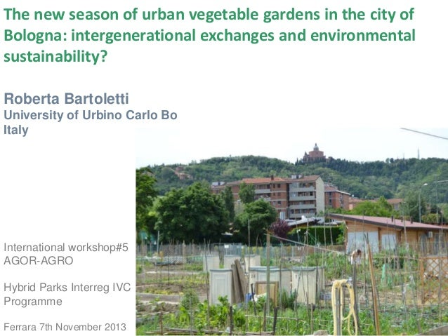 The new season of urban vegetable gardens in the city of Bologna: intergenerational exchanges and environmental sustainabi...