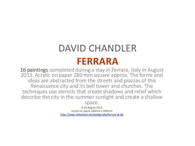 DAVID CHANDLER FERRARA 16 paintings completed during a stay in Ferrara, Italy in August 2013. Acrylic on paper 280 mm squa...