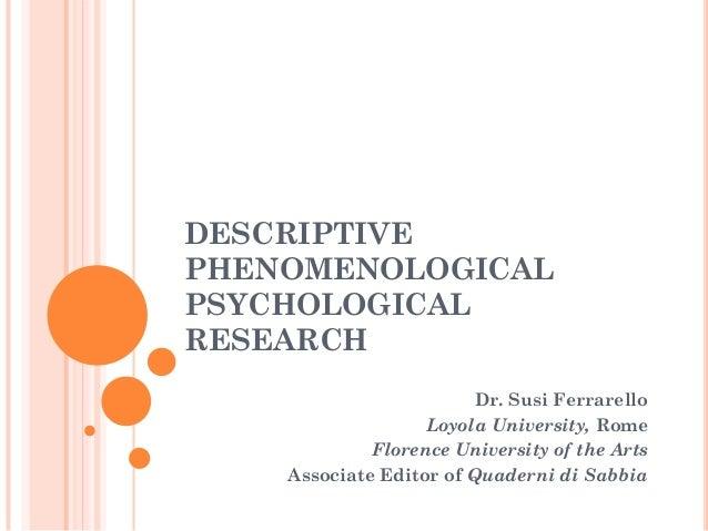 DESCRIPTIVEPHENOMENOLOGICALPSYCHOLOGICALRESEARCH                         Dr. Susi Ferrarello                   Loyola Univ...