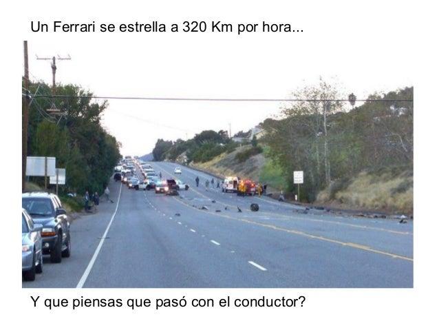 Un Ferrari se estrella a 320 Km por hora... Y que piensas que pasó con el conductor?