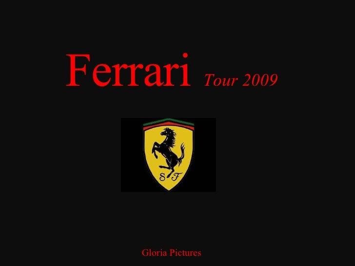 Ferrari  Tour 2009 Gloria Pictures