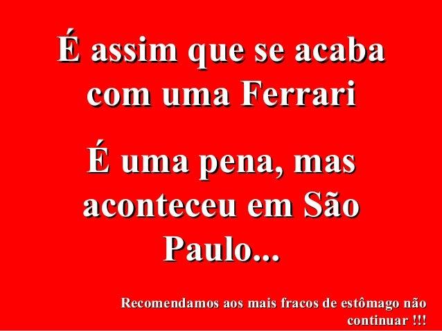 É assim que se acabaÉ assim que se acaba com uma Ferraricom uma Ferrari É uma pena, masÉ uma pena, mas aconteceu em Sãoaco...