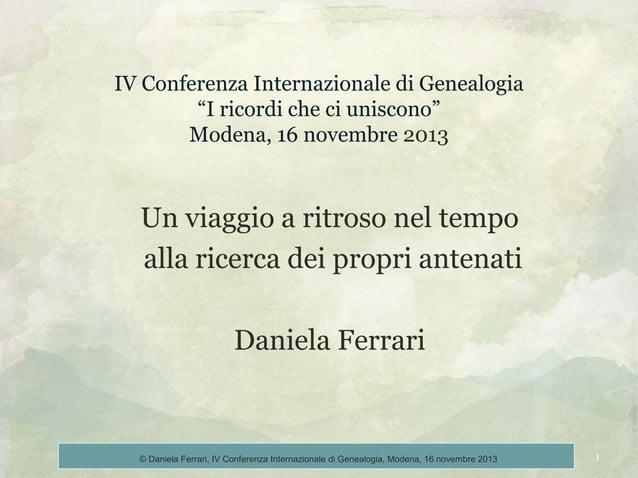 """IV Conferenza Internazionale di Genealogia """"I ricordi che ci uniscono"""" Modena, 16 novembre 2013  Un viaggio a ritroso nel ..."""