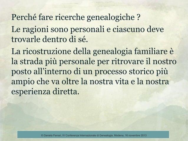 Perché fare ricerche genealogiche ? Le ragioni sono personali e ciascuno deve trovarle dentro di sé. La ricostruzione dell...