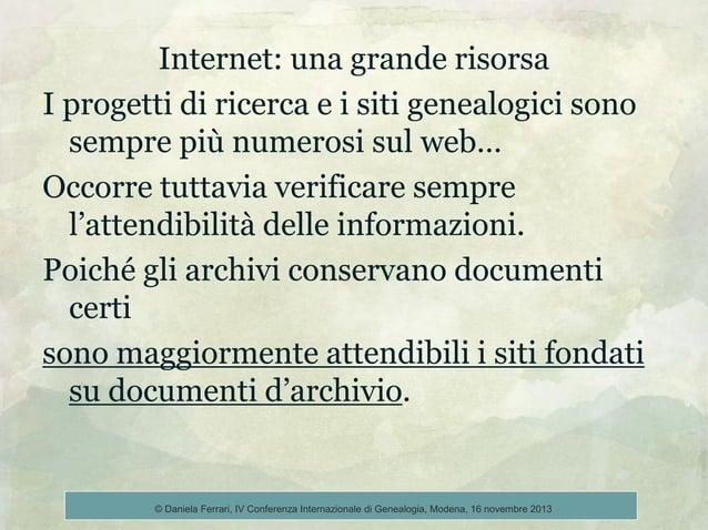 Internet: una grande risorsa I progetti di ricerca e i siti genealogici sono sempre più numerosi sul web… Occorre tuttavia...