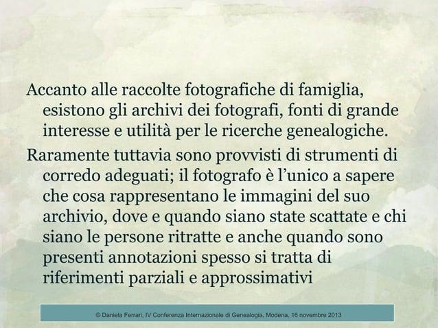 Accanto alle raccolte fotografiche di famiglia, esistono gli archivi dei fotografi, fonti di grande interesse e utilità pe...