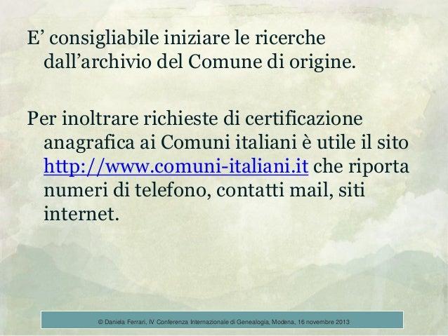 E' consigliabile iniziare le ricerche dall'archivio del Comune di origine. Per inoltrare richieste di certificazione anagr...