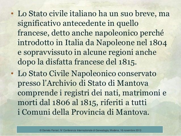 • Lo Stato civile italiano ha un suo breve, ma significativo antecedente in quello francese, detto anche napoleonico perch...