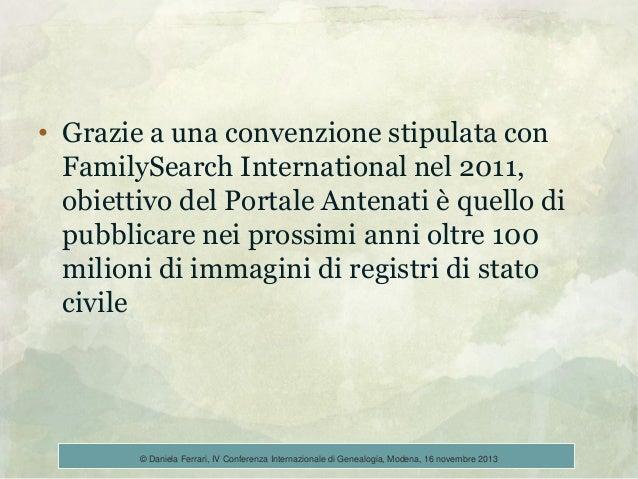 • Grazie a una convenzione stipulata con FamilySearch International nel 2011, obiettivo del Portale Antenati è quello di p...