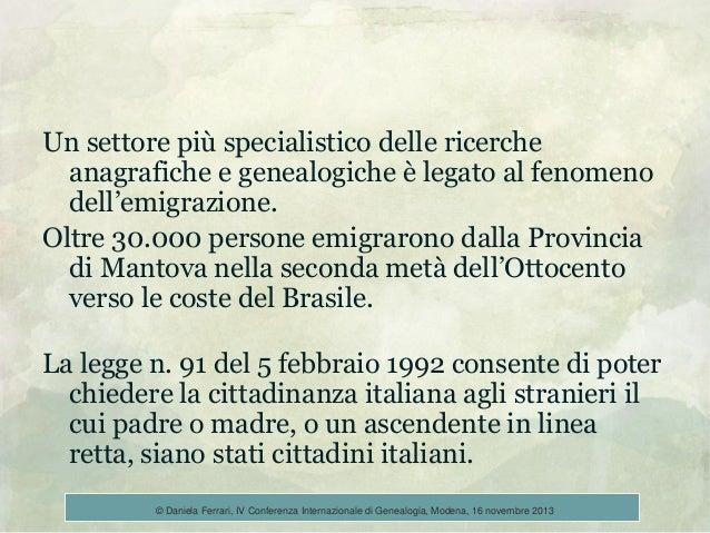 Un settore più specialistico delle ricerche anagrafiche e genealogiche è legato al fenomeno dell'emigrazione. Oltre 30.000...