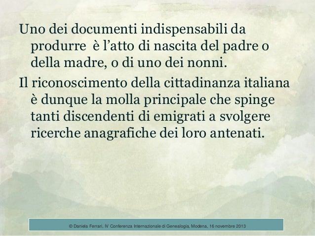Uno dei documenti indispensabili da produrre è l'atto di nascita del padre o della madre, o di uno dei nonni. Il riconosci...