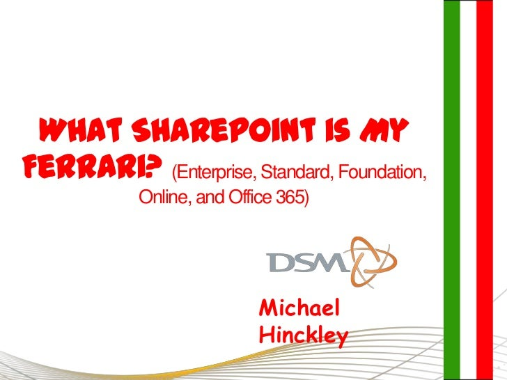What SharePoint is MyFerrari? (Enterprise, Standard, Foundation,            Online, and Office 365)                       ...