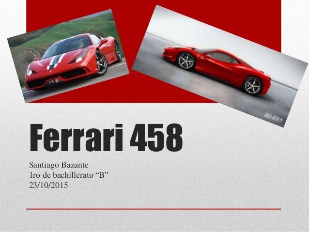 "Ferrari 458Santiago Bazante 1ro de bachillerato ""B"" 23/10/2015"