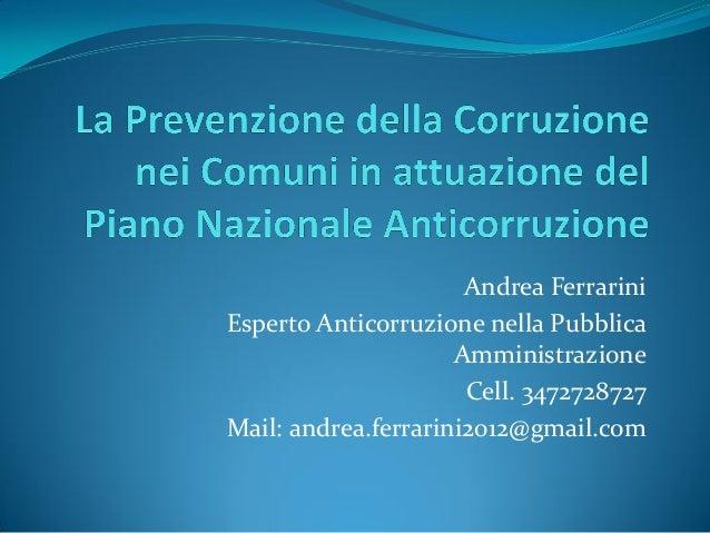 Andrea Ferrarini Esperto Anticorruzione nella Pubblica Amministrazione Cell. 3472728727 Mail: andrea.ferrarini2012@gmail.c...