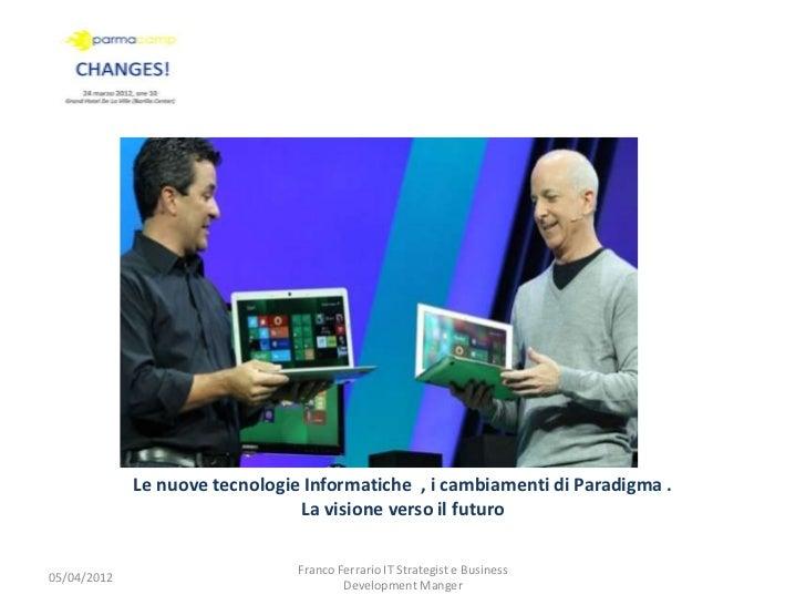 Le nuove tecnologie Informatiche , i cambiamenti di Paradigma .                                La visione verso il futuro ...
