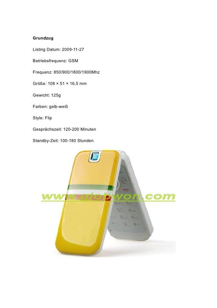 Grundzug  Listing Datum: 2009-11-27  Betriebsfrequenz: GSM  Frequenz: 850/900/1800/1900Mhz  Größe: 108 × 51 × 16,5 mm  Gew...