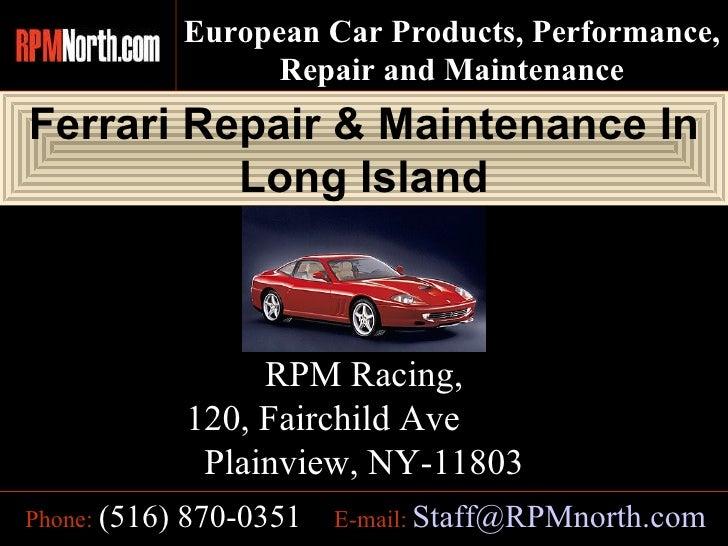 Ferrari Repair & Maintenance In Long Island E-mail:   [email_address] Phone:   (516) 870-0351 RPM Racing, 120, Fairchild A...