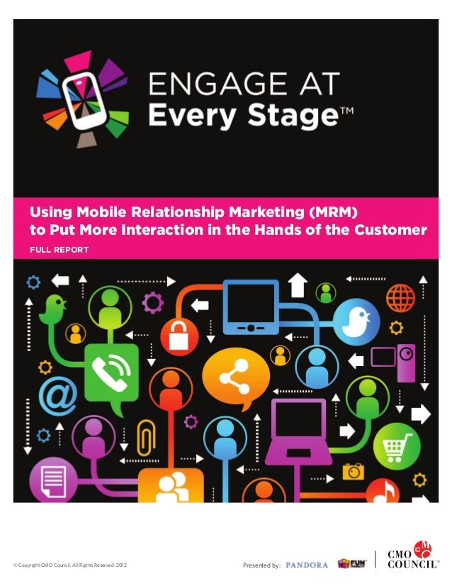 Using Mobile Relationship Marketing (MRM)       to Put More Interaction in the Hands of the Customer       FULL REPORT© Co...