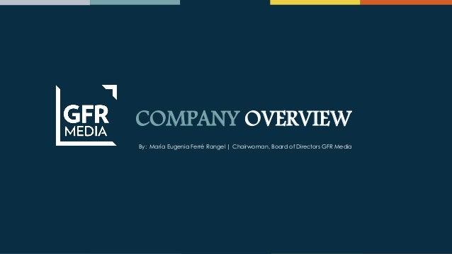 COMPANY OVERVIEW By: María Eugenia Ferré Rangel | Chairwoman, Board of Directors GFR Media