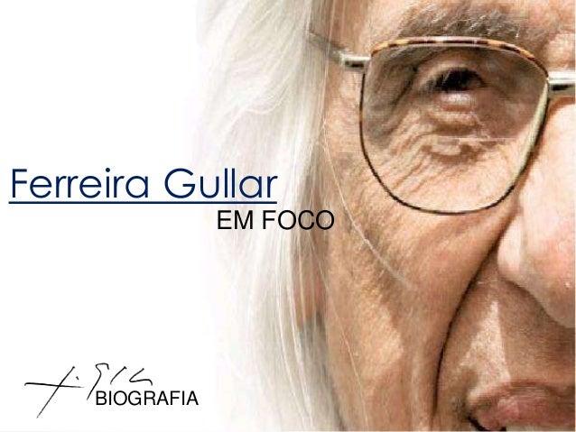 Ferreira Gullar  EM FOCO  BIOGRAFIA
