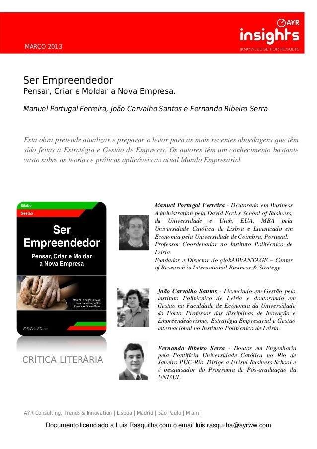 MARÇO 2013 Ser Empreendedor Pensar, Criar e Moldar a Nova Empresa. Manuel Portugal Ferreira, João Carvalho Santos e Fernan...