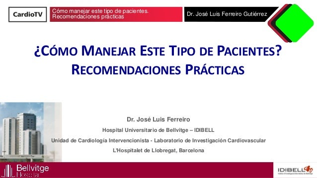 Cómo manejar este tipo de pacientes. Recomendaciones prácticas Dr. José Luis Ferreiro Gutiérrez ¿CÓMO MANEJAR ESTE TIPO DE...