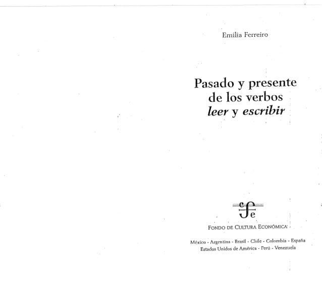 1/46 Emilia Ferreiro . , Pasado y presente de los verbos leer y escribir . ¡ FONDO DE CULTIJRA ECONÓMICN ; México - Argcnl...