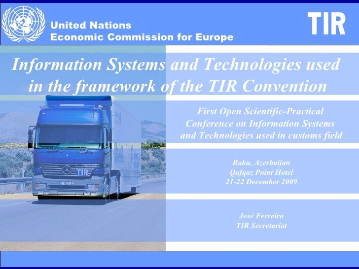 United Nations  Economic Commission for Europe Information Systems and Technologies used  in the framework of the TIR Conv...