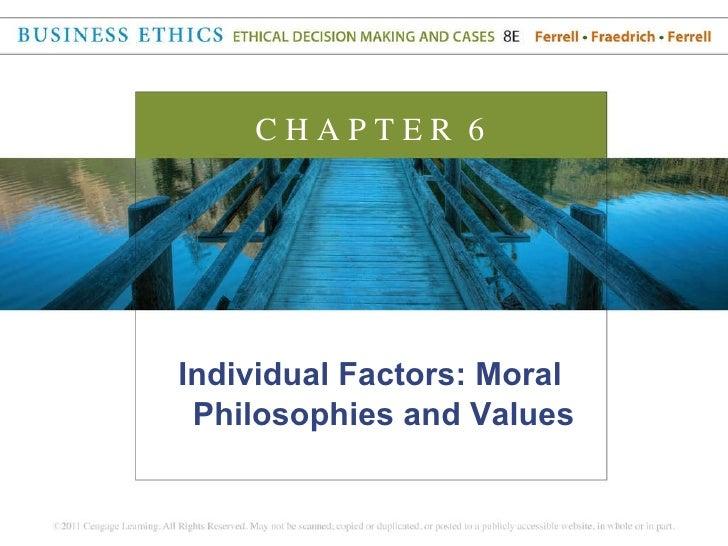 <ul><li>Individual Factors: Moral Philosophies and Values </li></ul>C H A P T E R  6