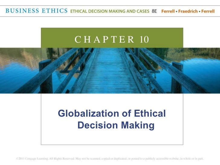 <ul><li>Globalization of Ethical Decision Making </li></ul>C H A P T E R  10