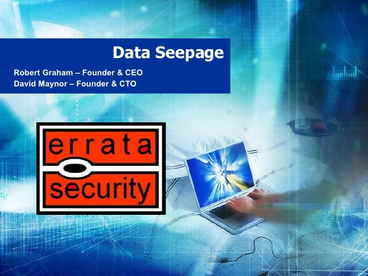 Data Seepage Robert Graham – Founder & CEO David Maynor – Founder & CTO