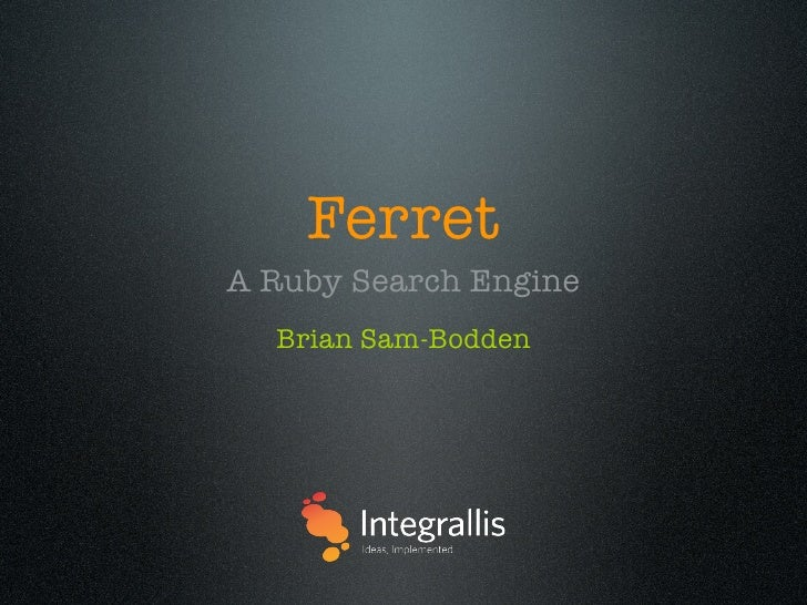 Ferret A Ruby Search Engine   Brian Sam-Bodden