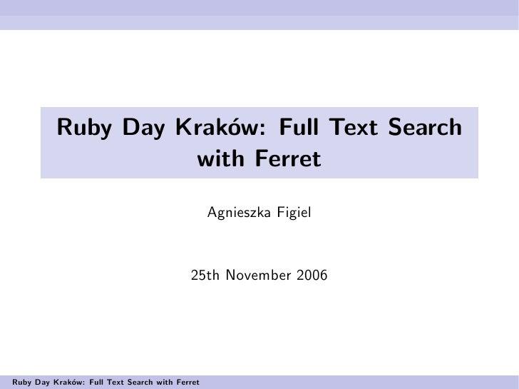 Ruby Day Kraków: Full Text Search                     with Ferret                                                  Agniesz...