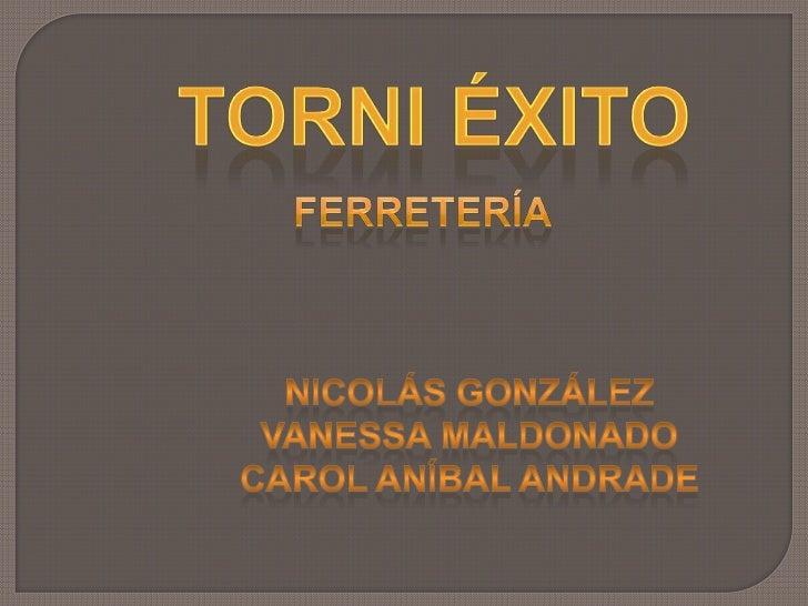 Torni éxito<br />Ferretería<br />Nicolás González<br />VANESSA MALDONADO<br />Carol Aníbal Andrade<br />