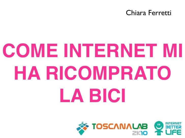Chiara FerrettiCOME INTERNET MI HA RICOMPRATO     LA BICI