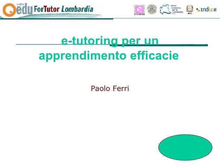 e-tutoring per un apprendimento efficacie   <ul><li>Paolo Ferri </li></ul>