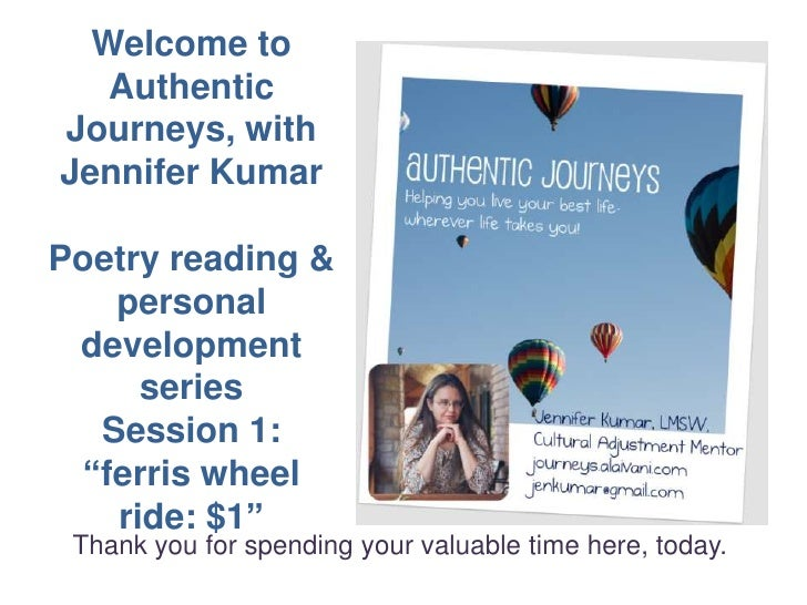 """Welcome toAuthentic Journeys, with Jennifer KumarPoetry reading & personal development series<br />Session 1:<br />""""ferris..."""