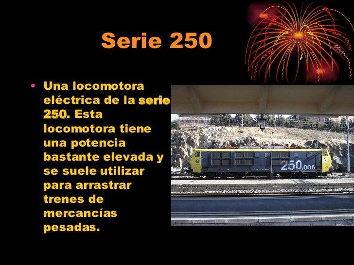Serie 250 <ul><li>Una locomotora eléctrica de la  serie 250 . Esta locomotora tiene una potencia bastante elevada y se sue...