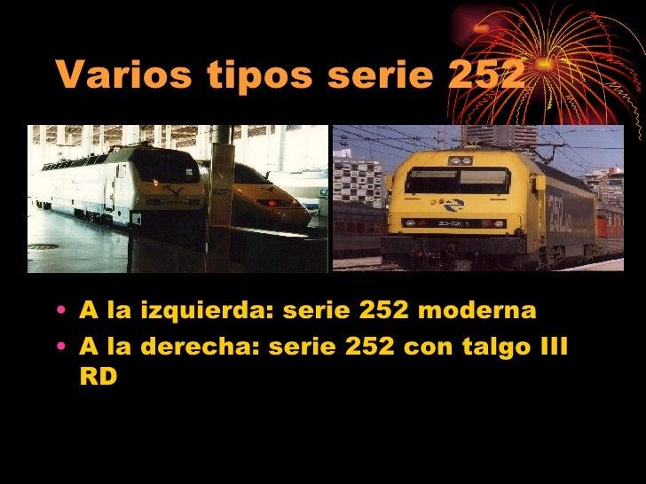 Varios tipos serie 252 <ul><li>A la izquierda: serie 252 moderna </li></ul><ul><li>A la derecha: serie 252 con talgo III R...