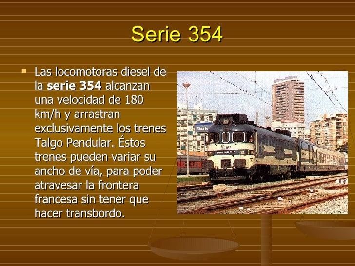 Serie 354 <ul><li>Las locomotoras diesel de la  serie 354  alcanzan una velocidad de 180 km/h y arrastran exclusivamente l...